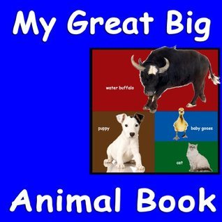 My Great Big Animal Book Collection (My Baby Animal Book / My Farm Animal Book / My Pet Animal Book / My Wild Animal Book) My World Books