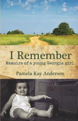 I Remember: Memoirs of Young Georgia Girl  by  Pamela Kay Anderson