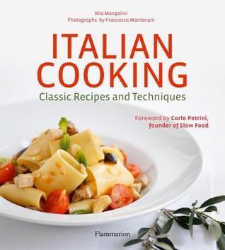 Italian Cooking: Classic Recipes and Techniques Mia Mangolini