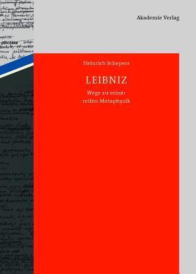 Leibniz: Wege Zu Seiner Reifen Metaphysik  by  Heinrich Schepers