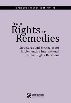 From Rights to Remedies: Structures and Strategies for Implementing International Human Rights Decisions Open Society Justice Initiative