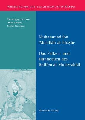Das Falken- Und Hundebuch Des Kalifen Al-Mutawakkil: Ein Arabischer Traktat Aus Dem 9. Jahrhundert  by  Muhammad Ibn Abdallah Al-Bazyar