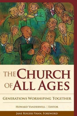 The Church of All Ages: Generations Worshiping Together Howard Vanderwell
