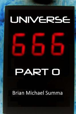 Universe 666 Part 0  by  Brian Michael Summa