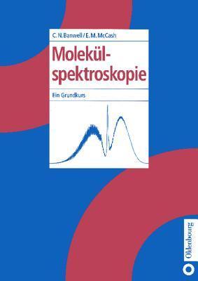 Molekülspektroskopie : ein Grundkurs  by  Colin N. Banwell