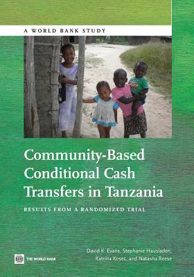Community-Based Conditional Cash Transfers in Tanzania: Results from a Randomized Trial  by  David Evans