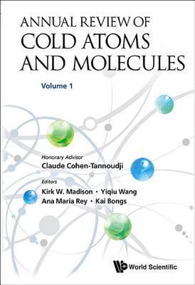 Annual Review of Cold Atoms and Molecules, Volume 1: Volume 1  by  Ana Maria Rey
