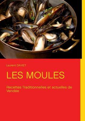 Les Moules: Recettes Traditionnelles de Vendée Laurent Daviet