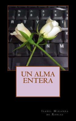 Un Alma Entera  by  Isabel Miranda De Robles