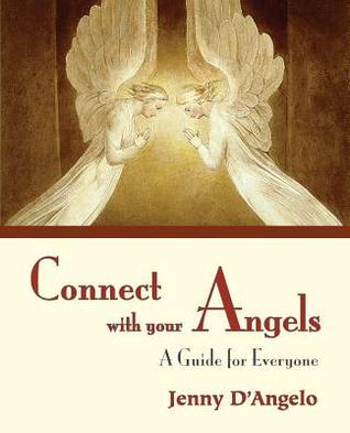 Connect with Your Angels: A Guide for Everyone Jenny DAngelo