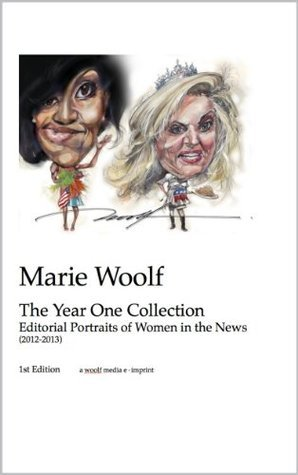 MARIE WOOLF: Editorial Portraits of Women in the News, The Year One Collection (2012-2013) (MARIE WOOLF The Year One Collection (2012-2013): Editorial Portraits of Women in the News) Marie Woolf