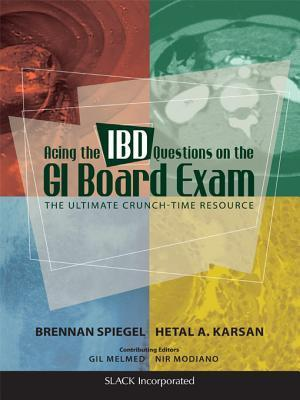 Acing the Ibd Questions on the GI Board Exam: The Ultimate Crunch-Time Resource Brennan Spiegel