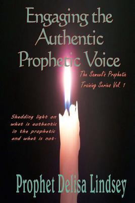 Engaging the Authentic Prophetic Voice: The Samuels Prophetic Training Series (Samuel Prophetic Company Advanced Training Camp) (Volume 1)  by  Delisa Lindsey