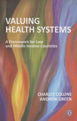 Valuing Health Systems: A Framework for Low and Middle Income Countries  by  Charles Collins