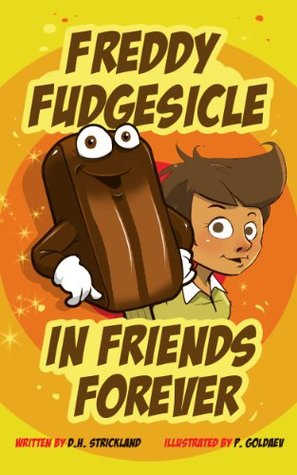 Freddy Fudgesicle in Friends Forever (Fun Childrens Book for Ages 4-8)  by  D.H. Strickland