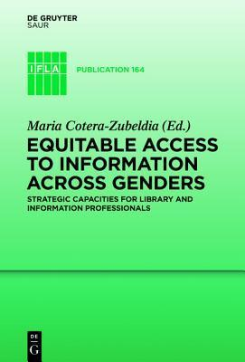 Equitable Access to Information Across Genders: Strategic Capacities for Library and Information Professionals Maria Cotera-Zubeldia