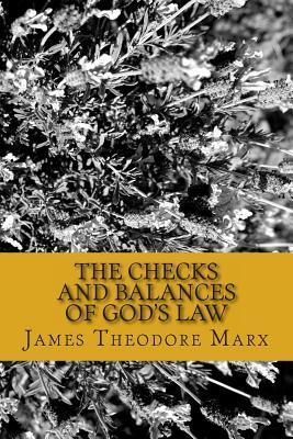 The Checks and Balances of Gods Law: Found Written in the English Language  by  James Theodore Marx