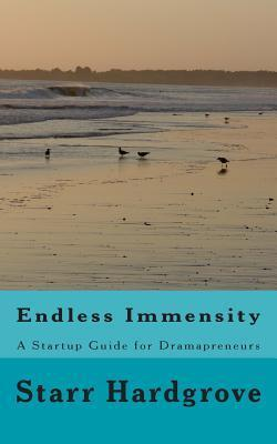Endless Immensity: A Startup Guide for Dramapreneurs  by  MR Starr W Hardgrove