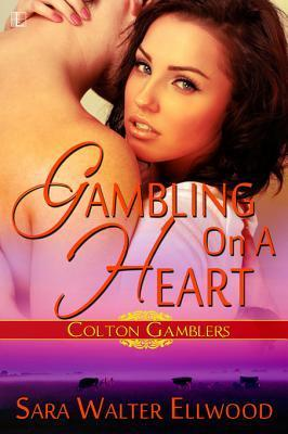 Gambling on a Heart (Colter Gamblers, #2) Sara Walter Ellwood