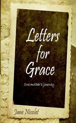 Letters for Grace: One Mothers Journey  by  Jane Nicolet