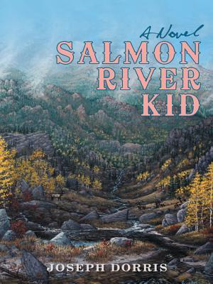 Salmon River Kid  by  Joseph Dorris
