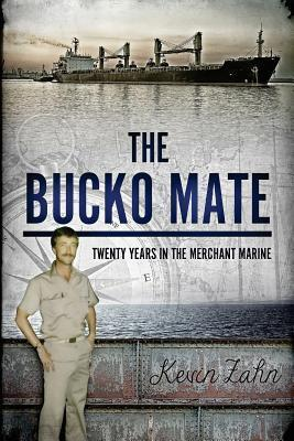 The Bucko Mate: Twenty Years in the Merchant Marine Kevin Zahn