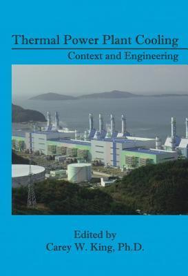 Thermal Power Plant Cooling: Context and Engineering  by  Carey King
