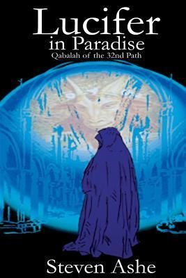 Lucifer in Paradise: Qabalah of the 32nd Path  by  Steven Ashe