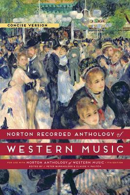 Norton Recorded Anthology of Western Music, Concise Version J Peter Burkholder