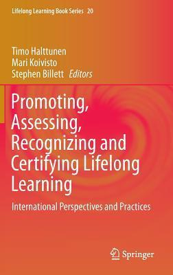 Promoting, Assessing, Recognizing and Certifying Lifelong Learning: International Perspectives and Practices  by  Timo Halttunen
