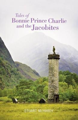 Tales of Bonnie Prince Charlie and the Jacobites  by  Stuart McHardy