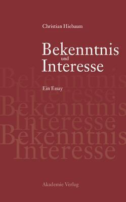 Bekenntnis Und Interesse: Essay Uber Den Ernst in Der Politik Christian Hiebaum