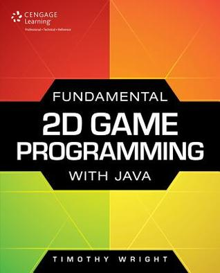Fundamental 2D Game Programming with Java Timothy M. Wright
