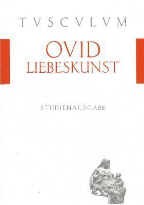 Liebeskunst / Ars Amatoria: Lateinisch - Deutsch Ovid