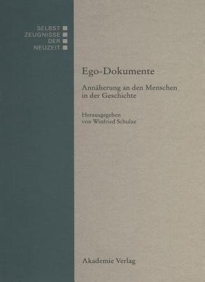 Ego-Dokumente: Annaherung an Den Menschen in Der Geschichte  by  Winfried Schulze