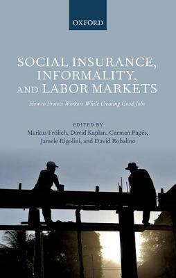 Social Insurance, Informality, and Labor Markets: How to Protect Workers While Creating Good Jobs  by  Markus Frolich