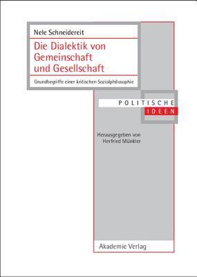Die Dialektik Von Gemeinschaft Und Gesellschaft: Grundbegriffe Einer Kritischen Sozialphilosophie Nele Schneidereit