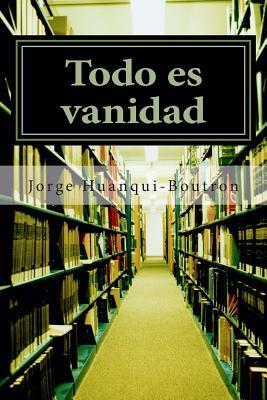 Todo Es Vanidad: Filosofia Jorge Enrique Huanqui-Boutron
