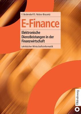 E-Finance: Elektronische Dienstleistungen in Der Finanzwirtschaft  by  Freimut Bodendorf