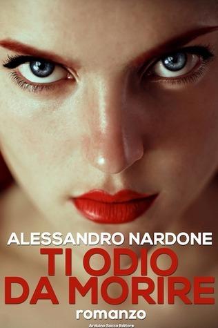 Ti odio da morire Alessandro Nardone