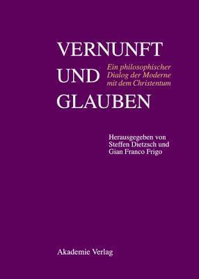 Vernunft Und Glauben: Ein Philosophischer Dialog Der Moderne Mit Dem Christentum. Pere Xavier Tilliette Sj Zum 85. Geburtstag Steffen Dietzsch