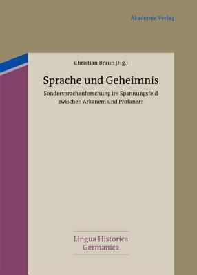 Sprache Und Geheimnis: Sondersprachenforschung Im Spannungsfeld Zwischen Arkanem Und Profanem Christian Braun
