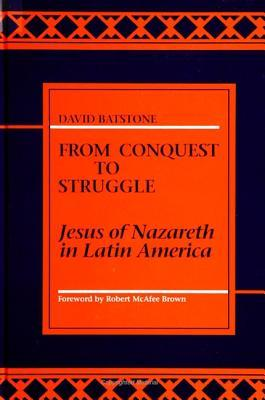 From Conquest to Struggle  by  David Batstone