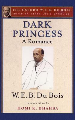 Dark Princess (the Oxford W. E. B. Du Bois): A Romance W.E.B. Du Bois