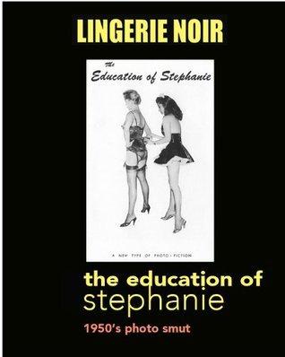Education of Stephanie (Lingerie Noir) Elliot Jay