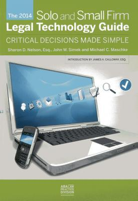 The 2014 Solo and Small Firm Legal Technology Guide: Critical Decisions Made Simple  by  Sharon Nelson