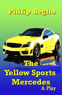 The Yellow Sports Mercedes: A Play Philip Begho