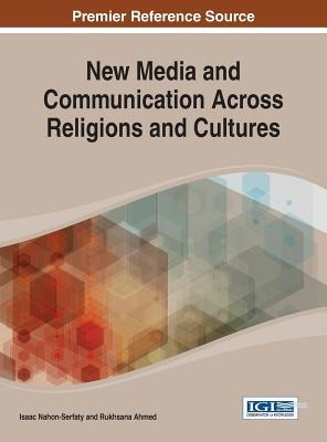 New Media and Communication Across Religions and Cultures  by  Isaac Nahon-Serfaty