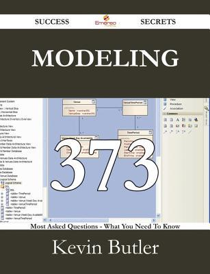 Modeling 373 Success Secrets - 373 Most Asked Questions on Modeling - What You Need to Know  by  Kevin Butler