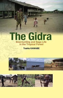 The Gidra: Bow-Hunting and Sago Life in the Tropical Forest  by  Toshio Kawabe